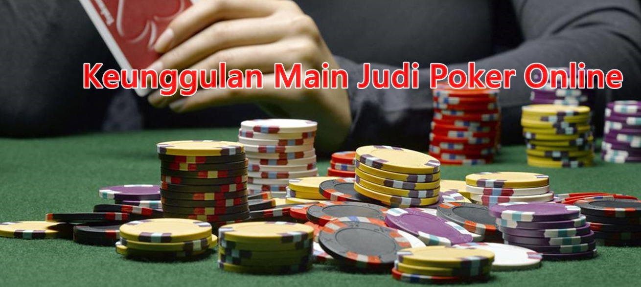 Keunggulan Main Judi Poker Online